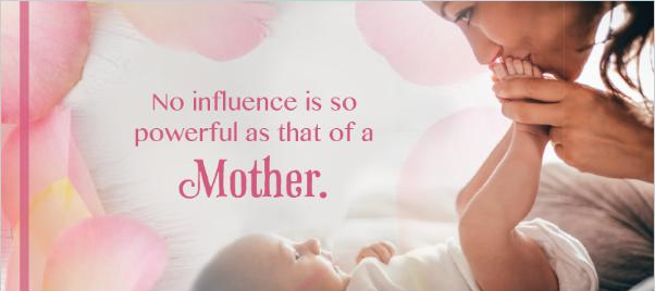 No influence is so powerful as that of a Mother