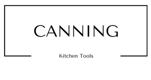 Canning Kitchen Tools at Gifts and Gadgets